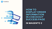 Display Order Information In Checkout Success Page In Magento 2