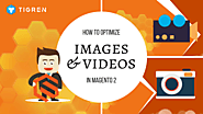 How To Upload And Optimize Images And Videos In Magento 2? - Tigren