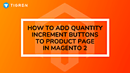How To Add Quantity Increment Buttons To Product Page In Magento 2?