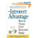 Marti Olsen Laney Psy.D.: The Introvert Advantage: How to Thrive in an Extrovert World