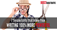 7 Simple Edits That Make Your Writing 100% More Powerful