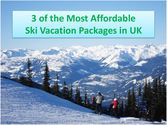 3 of the Most Affordable Ski Vacation Packages in UK