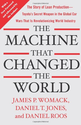 The Machine That Changed the World: The Story of Lean Production-- Toyota's Secret Weapon in the Global Car Wars That...