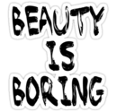 BEAUTY IS BORING: