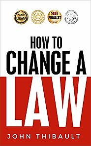 How to Change a Law: The Intelligent Consumer's 7-Step Guide. Improve Your Community, Influence Your Country, Impact ...