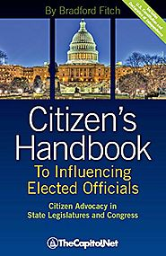 Citizen's Handbook to Influencing Elected Officials: Citizen Advocacy in State Legislatures and Congress: A Guide for...
