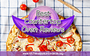 Best Countertop Oven Reviews And Buying Tips