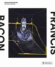Francis Bacon: Invisible Rooms (English and German Edition)