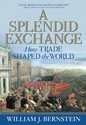 A Splendid Exchange: How Trade Shaped the World: William J. Bernstein: 9780802144164: Amazon.com: Books