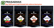Cold Pressed oil Benefits and Uses - Prasadhak