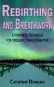 Rebirthing and Breathwork: A Powerful Technique for Personal Transformation: Catherine Dowling: 9781495345760: Amazon...