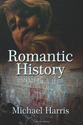 Romantic History: Michael Harris: 9781494904807: Amazon.com: Books