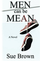 Men Can Be Mean: A Novel: Sue Brown: 9781492804673: Amazon.com: Books