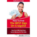 How to find the BEST gigs on Craigslist: pay your bills and earn some money on the side eBook: Katherine Hiraldo: Ama...