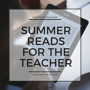 2. Summer Reads for the Teacher | Hot Lunch Tray
