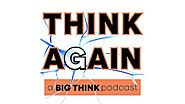 Think Again – a Big Think Podcast - 39. Maria Popova (Writer, Editor of Brain Pickings) – The Absurdity of Not Writin...