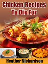 Chicken Recipes To Die For eBook: Heather Richardson