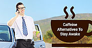 Quitting Caffeine? 3 Alternatives To Staying Awake | Truck Loan Center