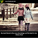 My best friend is the one who brings out... - Henry Ford : Friendship Image