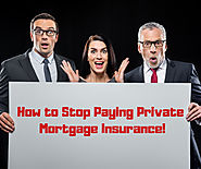 How to Stop Paying Private Mortgage Insurance – Conclud