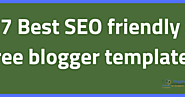 7 Best SEO friendly free blogger templates. Number 5 is Absolutely Stunning | Blogging QnA- Blogging Question Answers