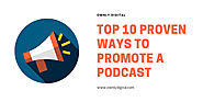 Top 10 Proven Ways To Promote A Podcast Online