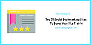 Top 75 Social Bookmarking Sites List To Boost Your Website Traffic
