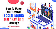 How To Make An Effective Social Media Marketing Strategy?