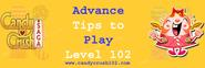 Advance Guide to Play Candy Crush Saga Level 102