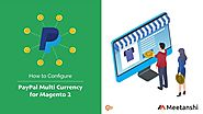 Magento 2 PayPal Multi Currency by Meetanshi