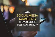 Why Social Media Marketing Is Even More Relevant in 2019