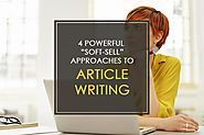 "4 Powerful ""Soft-Sell"" Approaches to Article Writing"