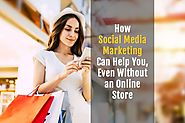 How Social Media Marketing Can Help You, Even Without an Online Store