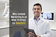 Why Content Marketing Is an Ideal Strategy for Dentists