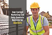 How Content Marketing Can Help Generate Business for Roofers