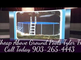Best Cheap Above Ground Pools Tyler Tx 903-265-4443