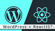 WordPress with ReactJS - PROs and CONs of WordPress with ReactJS