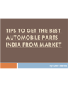 Tips to Get the Best Automobile Parts India from Market