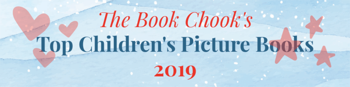 Headline for The Book Chook's Top Ten Picture Books 2019