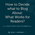 How to Decide What to Blog About: What Works for Readers? - Blogging with Amy