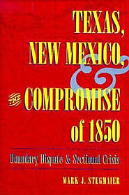 Mark Stegmaier: Texas, New Mexico, and the Compromise of 1850