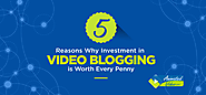 5 Reasons Why Investment in Video Blogging is Worth Every Penny