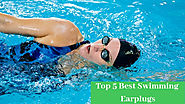 Best Earplugs For Swimming - Top 5 Best Products