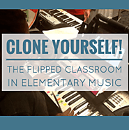 Clone Yourself - The Flipped Classroom in Elementary Music Education
