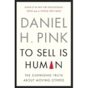 Amazon.com: To Sell Is Human: The Surprising Truth About Moving Others by Daniel H. Pink