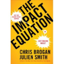 Amazon.com: The Impact Equation: Are You Making Things Happen or Just Making Noise? by Chris Brogan, Julien Smith