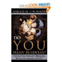 Do YOU Mean Business? Technical/Non-Technical Collaboration, Business Development and YOU by Babette N. Ten Haken