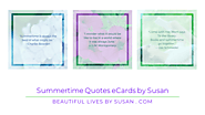 Summertime Quotes eCards by Susan · Beautiful Lives by Susan