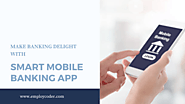 Make Banking Delight with Smart Mobile Banking App