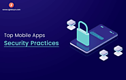 Top Mobile Apps Security Best Practices You Need To Know